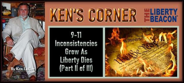KEN'S CORNER: 9-11 Inconsistencies Grow As Liberty Dies (Part II of III)