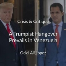 Crisis & Critique: A Trumpist Hangover Prevails in Venezuela
