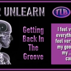 LEARN 2 UNLEARN (E55): Getting Back In The Groove