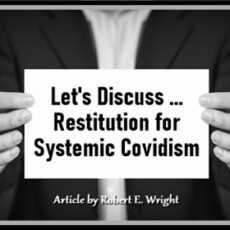 Let's Discuss … Restitution for Systemic Covidism