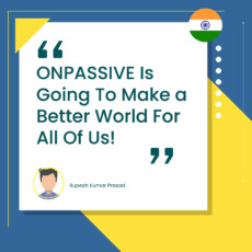 ONPASSIVE Is Going To Make a Better World For All Of Us!